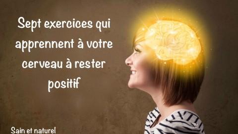 Sept exercices qui apprennent à votre cerveau à rester positif